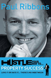 Hustle Your Way to Property Success by Paul Ribbons