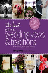 The Knot Guide to Wedding Vows and Traditions [Revised Edition] by Carley Roney