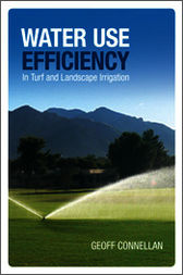 Water Use Efficiency for Irrigated Turf and Landscape by Geoff Connellan