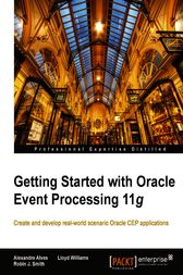 Getting Started with Oracle Complex Event Processing 11g by Alexandre Alves