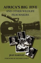 Africa's Big Five and Other Wildlife Filmmakers by Jean Hartley