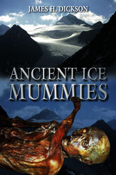 Ancient Ice Mummies by James H. Dickson