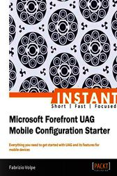 Instant Microsoft Forefront UAG Mobile Configuration Starter by Fabrizio Volpe