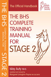 BHS COMPLETE TRAINING MANUAL FOR STAGE 2 by Islay Auty