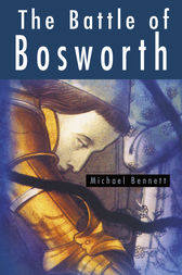 The Battle of Bosworth by Michael Bennett