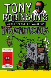 Tony Robinson's Weird World of Wonders: Inventions by Sir Tony Robinson