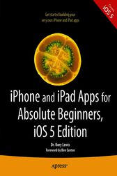 iPhone and iPad Apps for Absolute Beginners, iOS 5 Edition by Rory Lewis