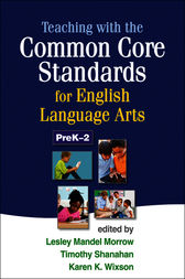 Teaching with the Common Core Standards for English Language Arts, PreK-2 by Lesley Mandel Morrow