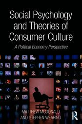 Social Psychology and Theories of Consumer Culture by Matthew McDonald
