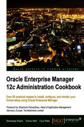 Oracle Enterprise Manager 12c Administration Cookbook by Dhananjay Papde