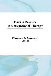Private Practice in Occupational Therapy by Florence S Cromwell