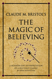 Claude M. Bristol's The Magic of Believing by John Middleton