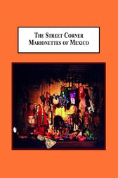 The Street Corner Marionettes of Mexico by Ronald D. Burgess