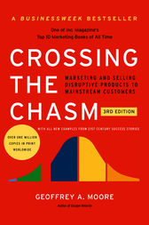 Crossing the Chasm, 3rd Edition by Geoffrey A. Moore