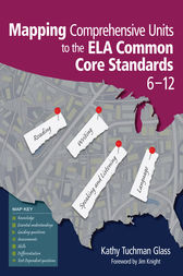 Mapping Comprehensive Units to the ELA Common Core Standards, 6–12 by Kathy Tuchman Glass