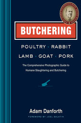 Butchering Poultry, Rabbit, Lamb, Goat, and Pork by Adam Danforth