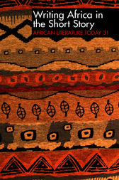ALT 31 Writing Africa in the Short Story: African Literature Today