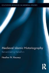 Medieval Islamic Historiography: Remembering Rebellion