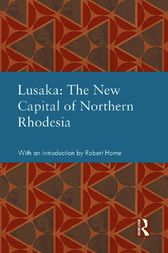 Lusaka: The New Capital of Northern Rhodesia by Robert Home