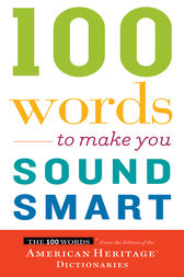 100 Words To Make You Sound Smart by Editors of the American Heritage Dictionaries