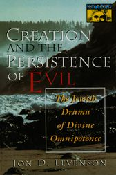 Creation and the Persistence of Evil by Jon D. Levenson
