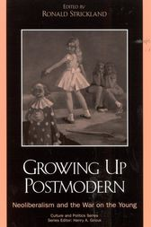 Growing Up Postmodern: Neoliberalism and the War on the Young