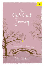 The God Girl Journey by Hayley DiMarco