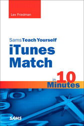 Sams Teach Yourself iTunes Match in 10 Minutes by Lex Friedman