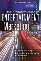 The Definitive Guide to Entertainment Marketing by Al Lieberman