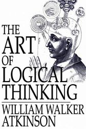 The Art of Logical Thinking: Or the Laws of Reasoning