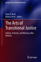 The Arts of Transitional Justice by Peter D. Rush