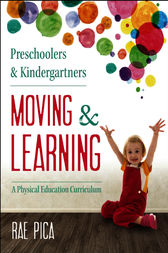 Preschoolers and Kindergartners Moving and Learning by Rae Pica