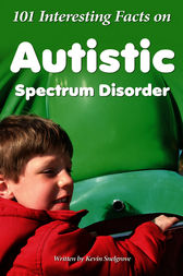 101 Interesting Facts on Autistic Spectrum Disorder by Kevin Snelgrove