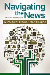 Navigating the News: A Political Media User's Guide by Michael Baranowski