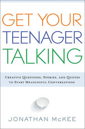 Get Your Teenager Talking by Jonathan McKee