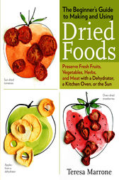 The Beginner's Guide to Making and Using Dried Foods by Teresa Marrone