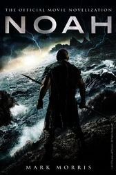Noah: The Official Movie Novelization by Mark Morris