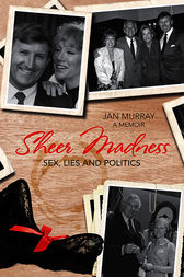 Sheer Madness: Sex, Lies And Politics by Jan Murray
