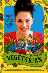 The Smart Girl's Guide to Going Vegetarian by Rachel Meltzer Warren