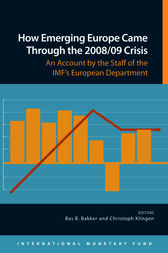 How Emerging Europe Came Through the 2008/09 Crisis: An Account by the Staff of the IMF's European Department by Bas B. Bakker