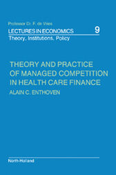 Theory and Practice of Managed Competition in Health Care Finance by A. C. Enthoven