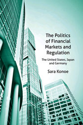 The Politics of Financial Markets and Regulation by Sara Konoe