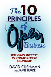 The 10 Principles of Open Business by David Cushman