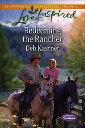Redeeming the Rancher by Deb Kastner