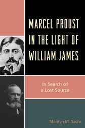 Marcel Proust in the Light of William James by Marilyn M. Sachs