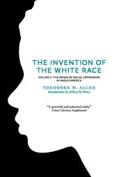 The Invention of the White Race, Volume 2 by Theodore W. Allen