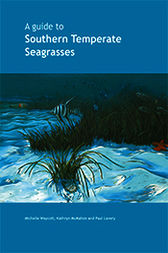 A Guide to Southern Temperate Seagrasses by Michelle Waycott