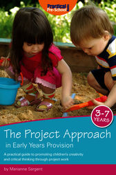 The Project Approach in Early Years Provision by Marianne Sargent