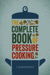 The Complete Book of Pressure Cooking by L.D. Michaels