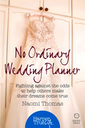No Ordinary Wedding Planner: Fighting against the odds to help others make their dreams come true (HarperTrue Life – A Short Read) by Naomi Thomas